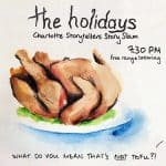 "Charlotte Storytellers presents a Story Slam with a ""holiday"" theme"